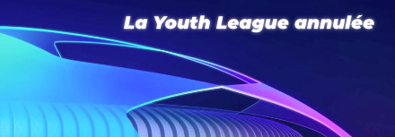 La Youth League annulée !